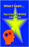 When I Learn... Surviving Stroke with Pride - Donna Brady