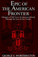 Epic of the American Frontier: Glimpses of 300 Years of American History Through the Eyes of One Family