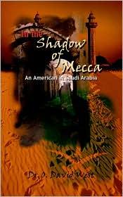 In the Shadow of Mecca: An American in Saudi Arabia - O. David West