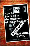 How to Succeed in the Business of Show Business: Or Everything They Don't Tell You in Acting School But I Will