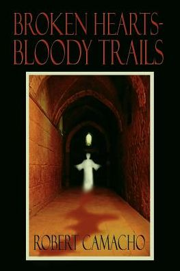 Broken Hearts-Bloody Trails - Robert Camacho