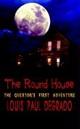 The Round House: The Questor's First Adventure