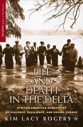 Life and Death in the Delta: African American Narratives of Violence, Resilience, and Social Change - Rogers, Kim Lacy