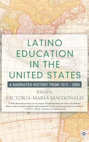 Latino Education in United States: A Narrated History From, 1513-2000 - Victoria-Maria MacDonald (Editor)