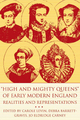 High and Mighty Queens of Early Modern England - Carole Levin; Debra Barrett-Graves; Ms Jo Eldridge Carney