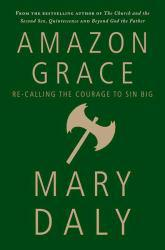 Amazon Grace: Re-Calling the Courage to Sin Big - Daly