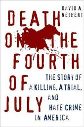 Death on the Fourth of July: The Story of a Killing, a Trial, and Hate Crime in America - Neiwert, David A.