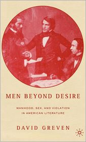 Men Beyond Desire: Manhood, Sex, and Violation in American Literature - David Greven