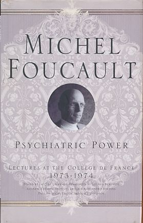 Psychiatric Power. Lectures at the Collège de France 1973-74. Foreword: Frangois Ewald and Alessandro Fontana. Introduction: Arnold I. Davidson. Translated by Graham Burchell. - Foucault, Michel