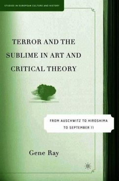 Terror and the Sublime in Art and Critical Theory: From Auschwitz to Hiroshima to September 11 - Ray, G.