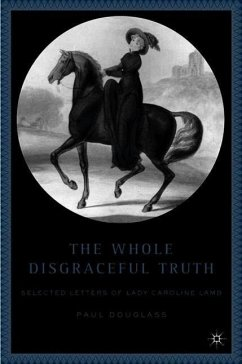 The Whole Disgraceful Truth: Selected Letters of Lady Caroline Lamb - Douglass, P.