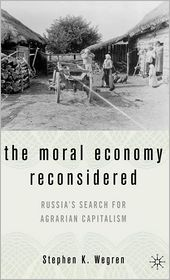 Moral Economy Reconsidered: Russia's Search for Agrarian Capitalism - Stephen K. Wegren