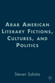 Arab American Literary Fictions, Cultures, and Politics - Steven Salaita