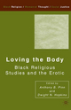 Loving the Body - Anthony B. Pinn; Dwight N. Hopkins