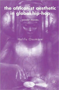 The Africanist Aesthetic in Global Hip-Hop: Power Moves - H. Osumare