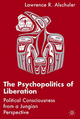 The Psychopolitics of Liberation - Lawrence R. Alschuler