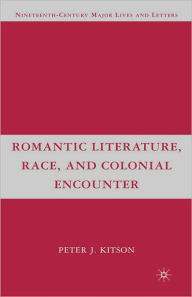 Romantic Literature, Race, and Colonial Encounter - P. Kitson