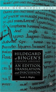 Hildegard of Bingen's Unknown Language: An Edition, Translation, and Discussion - S. Higley