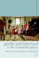 Gender and Fatherhood in the Nineteenth Century - Trev Lynn Broughton; Helen Rogers