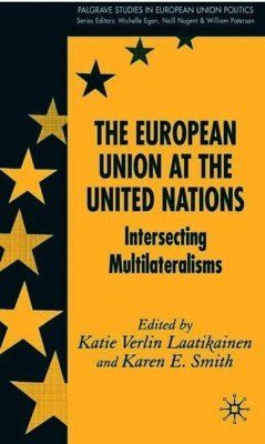 The European Union at the United Nations: Intersecting Multilateralisms - Laatikainen, Katie Verlin / Smith, Karen E.