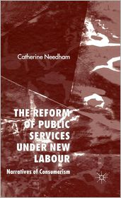 Reform of Public Services under New Labour: Narratives of Consumerism - Catherine Needham
