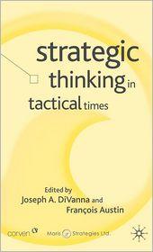 Strategic Thinking in Tactical Times - Joseph A. DiVanna (Editor), Francois Austin (Editor)