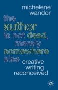 The Author Is Not Dead, Merely Somewhere Else: Creative Writing Reconceived
