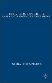 Television Discourse: Analysing Language in the Media - Nuria Lorenzo-Dus