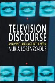 Television Discourse: Analysing Language in the Media - Nuria Lorenzo-Dus