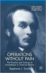 Operations without Pain: The Practice and Science of Anaesthesia in Victorian Britain - Stephanie Snow