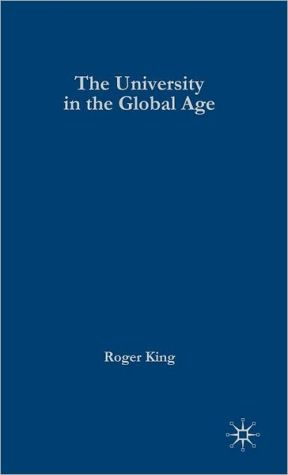 University in the Global Age - Roger King (Editor), Contribution by Michael Gibbons, Contribution by Yoni Ryan, Contribution by Kenneth Edwards, Contribution b