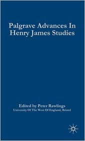 Palgrave Advances in Henry James Studies - Peter Rawlings (Editor)