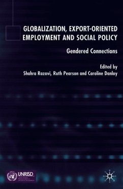 Globalization, Export Orientated Employment and Social Policy: Gendered Connections - Razavi, Shahra / Ruth Pearson / Caroline Danloy (eds.)