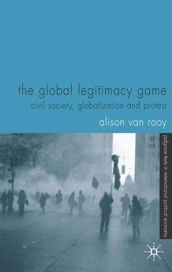 The Global Legitimacy Game: Civil Society, Globalization and Protest - Van, Rooy Alison Van Rooy, Alison Rooy, A. Van