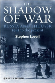 The Shadow of War: Russia and the USSR, 1941 to the present - Stephen Lovell