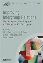 Improving Intergroup Relations: Building on the Legacy of Thomas F. Pettigrew - Wagner, Ulrich / Tropp, Linda R. / Finchilescu, Gillian