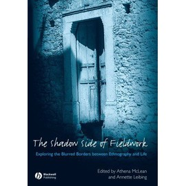 The Shadow Side of Fieldwork: Exploring the Blurred Borders Between Ethnography and Life - Athena Mclean