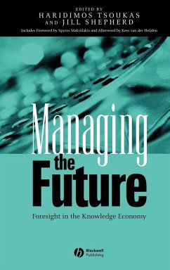 Managing the Future: Foresight in the Knowledge Economy - Tsoukas, H. Haridimos / Shepherd, J. Jill