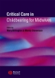 Critical Care in Childbirth for Midwives - Mary Billington; Mandy Stevenson