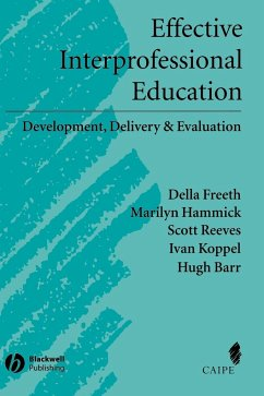 Effective Interprofessional Education: Development, Delivery and Evaluation - Freeth, Della S. Hammick, Marilyn Reeves, Scott