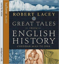 Great Tales from English History : Cheddar Man to DNA - Robert Lacey