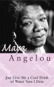 Just Give Me A Cool Drink Of Water 'Fore I Diiie - Maya Angelou