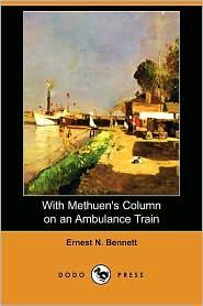 With Methuen's Column on an Ambulance Train (Dodo Press) - Ernest N. Bennett