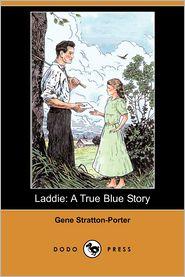 Laddie: A True Blue Story - Gene Stratton-Porter