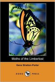 Moths of the Limberlost - Gene Stratton-Porter
