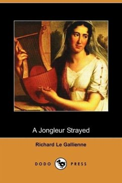 A Jongleur Strayed (Dodo Press) - Le Gallienne, Richard
