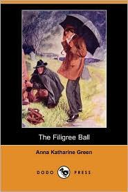 The Filigree Ball - Anna Katharine Green