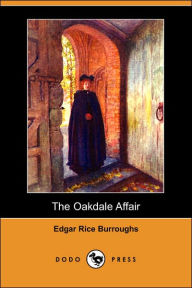 The Oakdale Affair (Dodo Press) - Edgar Rice Burroughs