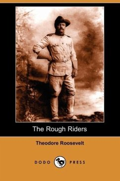 The Rough Riders (Dodo Press) - Roosevelt, Theodore IV