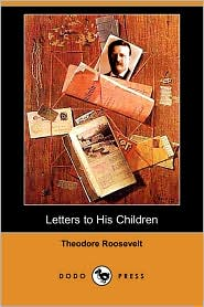 Letters to His Children - Theodore Roosevelt, Joseph Bucklin Bishop (Editor)